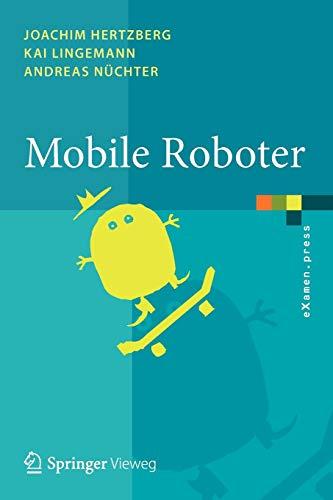 Mobile Roboter: Eine Einführung aus Sicht der Informatik (eXamen.press)
