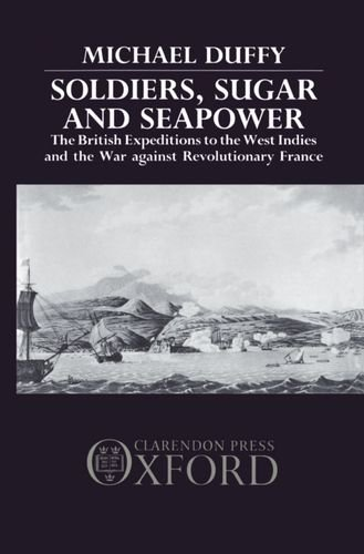 soldiers-sugar-and-seapower-the-british-expeditions-to-the-west-indies-and-the-war-against-revolutio
