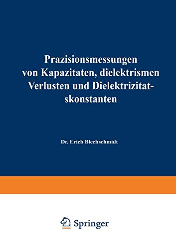 Präzisionsmessungen von Kapazitäten, Dielektrischen Verlusten und Dielektrizitätskonstanten (Verfahrens- und Messkunde der Naturwissenschaft) (German ... Messkunde der Naturwissenschaft (2), Band 2)