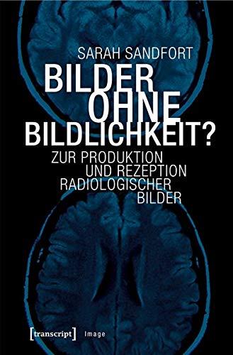 Bilder ohne Bildlichkeit?: Zur Produktion und Rezeption radiologischer Bilder (Image)