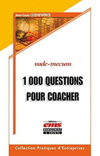 1000 Questions pour coacher et avoir du leadership sur vos collaborateurs, équipes, associés, clients et tous ceux que vous souhaitez aider... par Jean-Louis Cleenewerck