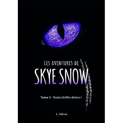 Les Aventures de Skye Snow: Tome 2: Toutes Griffes dehors!