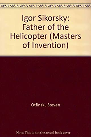 Igor Sikorsky: Father of the Helicopter (Masters of Invention)