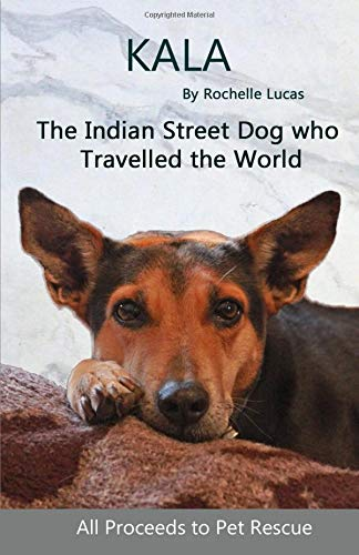 Kala: The Indian Street Dog who Travelled the World por Rochelle Lucas