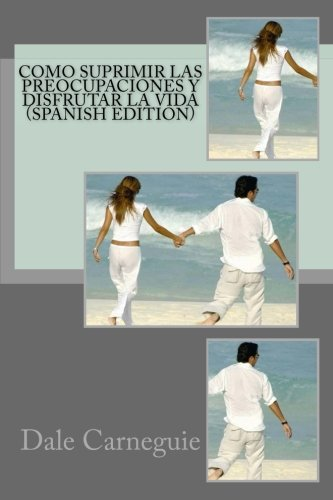 Como Suprimir las Preocupaciones y Disfrutar la Vida( Spanish Edition)
