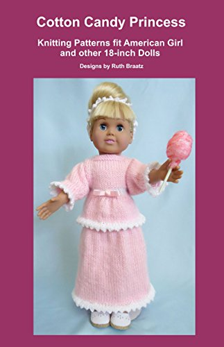 Cotton Candy Princess: Knitting Patterns fit American Girl and other 18-Inch Dolls (English Edition) (Candy Doll)