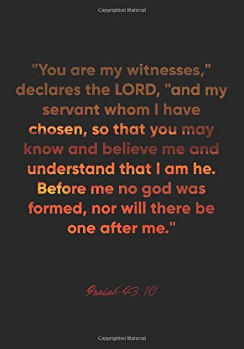 Isaiah 43:10 Notebook: 'You are my witnesses,' declares the LORD, 'and my servant whom I have chosen, so that you may know and believe me and ... w: Isaiah 43:10 Notebook, Bible Verse Journal