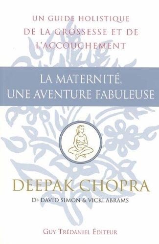 La maternité, une aventure fabuleuse par Deepak Chopra, David Simon, Vicki Abrams