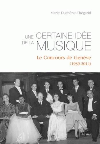 Une certaine idée de la musique : Le concours de Genève (1939-2014) par Marie Duchêne-Thégarid