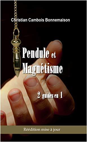 Pendule et magnétisme: 2 guides en 1 par Christian Bonnemaison