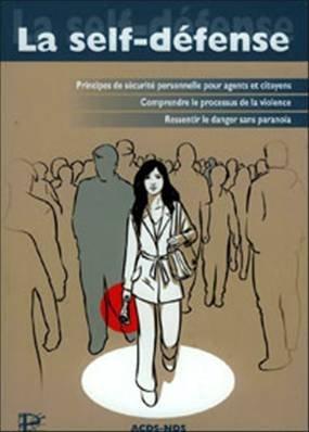 La self-défense: Principe de sécurité personnelle pour agents et citoyens, comprendre le processus de la violence, ressentir le danger sans paranoïa