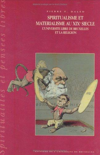 SPIRITUALISME ET MATERIALISME AU XIXEME SIECLE. : L'Université Libre de Bruxelles et la religion par Pierre-F Daled