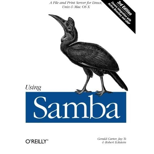Using Samba: A File and Print Server for Linux, Unix & Mac OS X, 3rd Edition by Gerald Carter Jay Ts Robert Eckstein(2007-02-02)