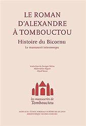 Le roman d'Alexandre à Tombouctou : Histoire du Bicornu