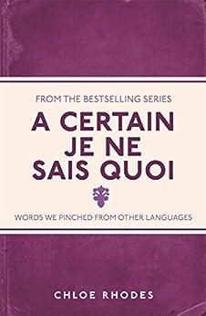 A Certain Je Ne Sais Quoi: Words We Pinched From Other Languages par [Rhodes, Chloe]