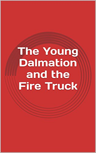 The Young Dalmation and the Fire Truck (English Edition)