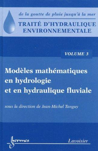 Traité d'hydraulique environnementale : Volume 3, Modèles mathématiques en hydrologie et en hydraulique fluviale