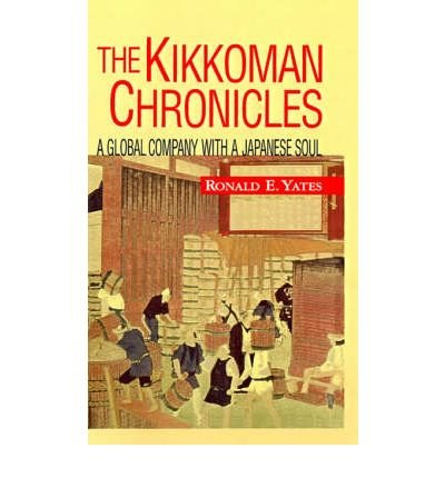 the-kikkoman-chronicles-a-global-company-with-a-japanese-soul-author-ronald-e-yates-oct-1998