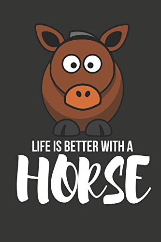 Life Is Better With a Horse: Novelty Horse Birthday Gifts For Girls, Women, Mom, Sister  ~  Small Lined Notebook / Diary (6
