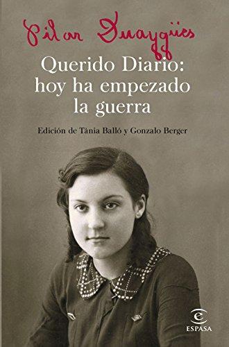 Querido Diario: hoy ha empezado la guerra: Edición de Tánia Balló y Gonzalo Berger (ESPASA NARRATIVA) por Pilar Duaygües