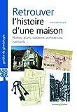 Retrouver l'histoire d'une maison: Photos, plans, cadastre, architecture, habitants......
