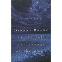 At the full and change of the moon: A novel by Dionne Brand (1999-08-06)