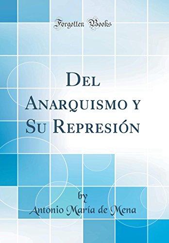 Del Anarquismo y Su Represión (Classic Reprint) por Antonio María de Mena