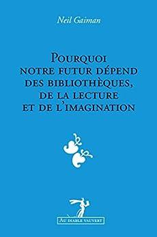 Pourquoi notre futur dépend des bibliothèques, de la lecture et de l'imagination: Une conférence sur le devoir de chaque citoyen d'exercer son imagination ... que les autres exercent la leur (PUBLICITE)