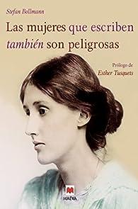 Las mujeres que escriben también son peligrosas: Un libro bellamente ilustrado, dedicado a las valientes mujeres escritoras de todas las épocas. par Stefan Bollmann