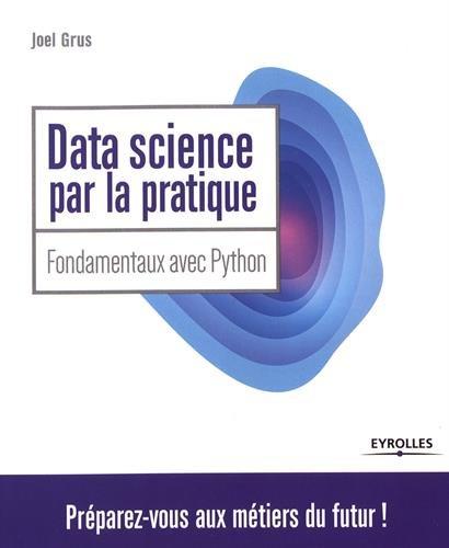 Data Science Par La Pratique: Fondamentaux Avec Python