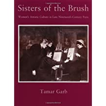Sisters of the Brush: Women`s Artistic Culture in Late Nineteenth-Century Paris by Tamar Garb (1994-04-27)