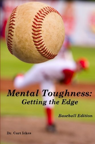 Mental Toughness: Getting the Edge: Baseball Edition by Dr. Curt Ickes (2010-03-15) par Dr. Curt Ickes