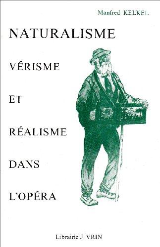 Naturalisme, vérisme et réalisme dans l'opéra: De 1890 à 1930 par Manfred Kelkel