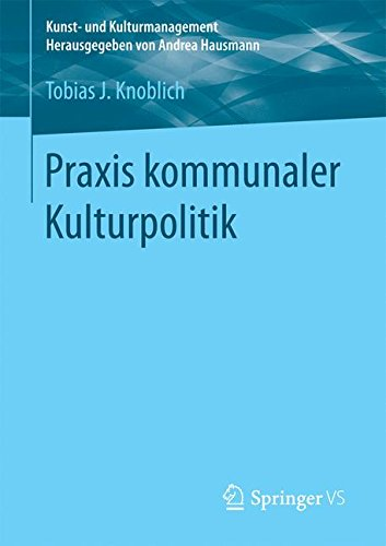 Praxis kommunaler Kulturpolitik (Kunst- und Kulturmanagement)