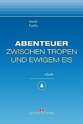 Abenteuer zwischen Tropen und ewigem Eis: Sea, Ice & Mountains, Maritime E-Bibliothek Band 5