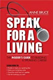 Speak for a Living: The Insider's Guide to Building a Professional Speaking Career