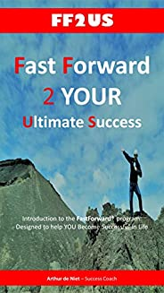 Fast Forward 2 YOUR Ultimate Success: Introduction to the FastForward® Program:  Designed to Help YOU Become S
