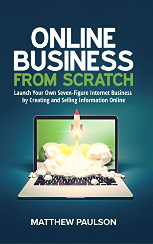 Online Business from Scratch: Launch Your Own Seven-Figure Internet Business by Creating and Selling Information Online (Internet Business Series) (English Edition)