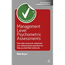 Management Level Psychometric Assessments: Over 400 Numerical, Verbal and Non-verbal Practice Questions to Help You Land that Senior Job (Testing Series) (English Edition)