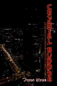 Crystal Buddha: Sake, Drugs & Rock'n'Roll in Tokyo (English Edition) di [Webb, Jason]