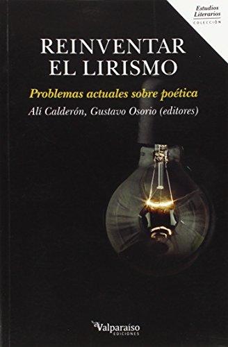 Reinventar el Lirismo: Problemas actuales sobre poética (Colección Valparaíso de Estudios Literarios)