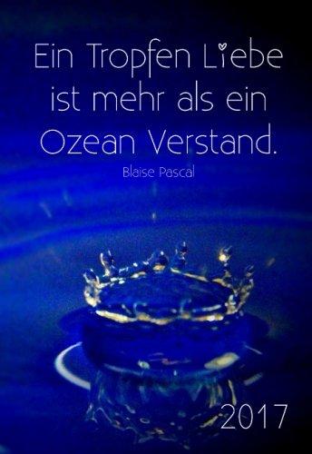 """2017: Mini-Kalender - """"Ein Tropfen Liebe ist mehr als ein Ozean Verstand.? (Blaise Pascal)"""