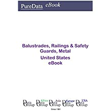 Balustrades, Railings & Safety Guards, Metal United States: Market Sales in the United States (English Edition)