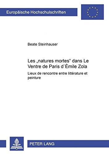 Les « Natures Mortes » Dans «le Ventre de Paris» d'Émile Zola: Lieux de Rencontre Entre Littérature Et Peinture