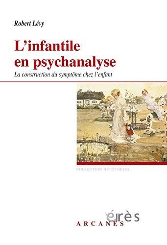 L'infantile en psychanalyse : La construction du symptôme chez l'enfant par Robert Lévy