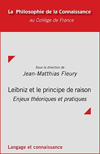 Leibniz et le principe de raison: Enjeux théoriques et pratiques (Philosophie de la connaissance) par Jean-Matthias Fleury
