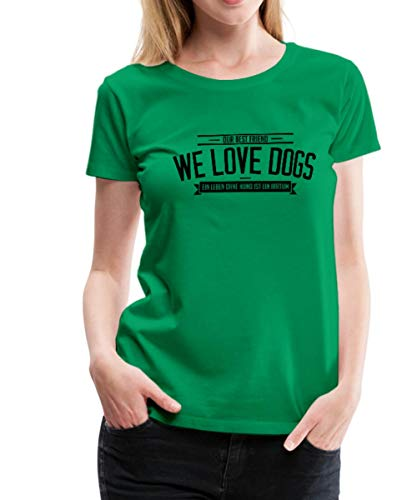 Spreadshirt We Love Dogs Wir Lieben Hunde Spruch Frauen Premium T-Shirt, XL (42), Kelly Green -