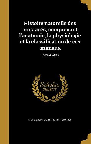 Histoire Naturelle Des Crustaces, Comprenant L'Anatomie, La Physiologie Et La Classification de Ces Animaux; Tome 4, Atlas