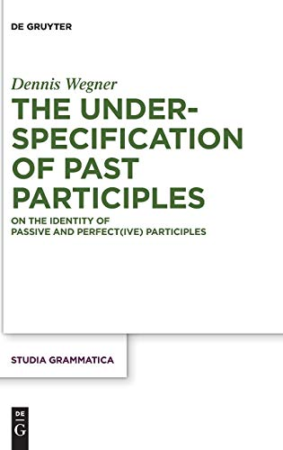 The Underspecification of Past Participles: On the Identity of Passive and Perfect(ive) Participles (Studia grammatica, Band 83)