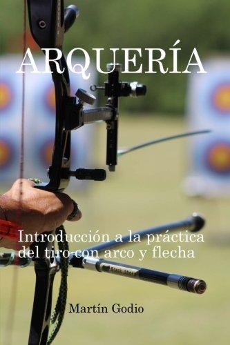 Arqueria.: Introduccion a la Practica del Tiro con Arco y Flecha. por Martin Godio